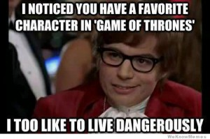 i-noticed-you-have-a-favorite-character-in-game-of-thrones-meme1