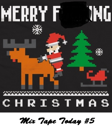 Mix Tape Today #5 Merry F#$%@ing Christmas