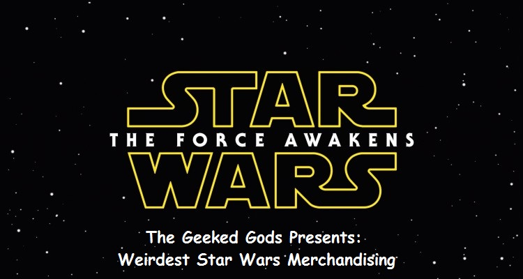 Starwars force awakens weirdest merchandising