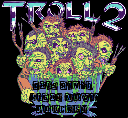 This Ain't Right Movie Podcast-Troll 2