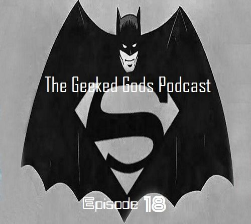 The Geeked Gods Podcast Episode 18