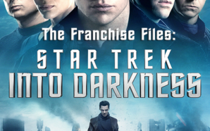 The Franchise Files – Star Trek Into Darkness (2013)
