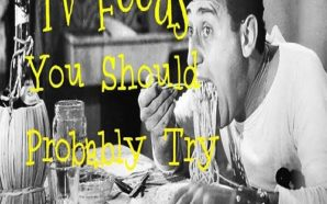 TV Foods You Should Probably Try