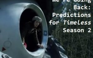 We're Going Back: Predictions for Timeless Season 2