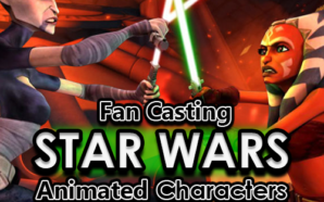 Fan Casting animated 'Star Wars' characters